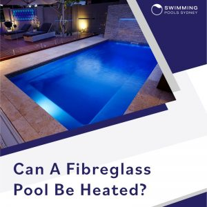 can-fibreglass-pools-be-heated-feature
